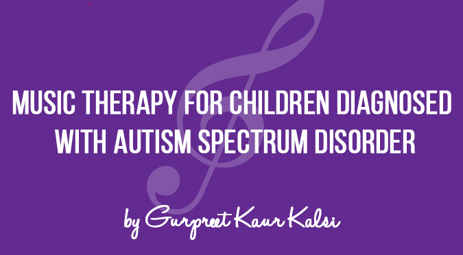 Music Therapy for Children Diagnosed With Autism Spectrum Disorder by Gurpreet Kaur Kalsi
