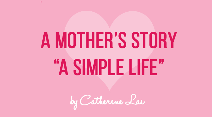 A Mother's Story – A Simple Life by Catherine Lai